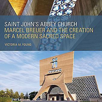 Saint John's Abbey Church: Marcel Breuer and the Creation of a Modern Sacred Space