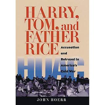 Harry, Tom, and Father Rice: Accusation and Betrayal in America's Cold War