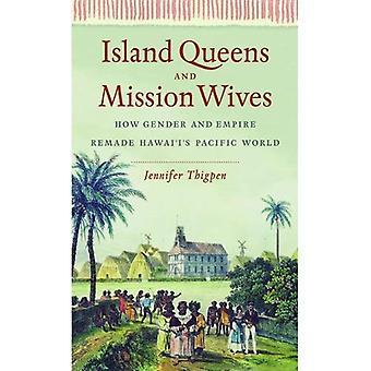 Øya Queens og Mission koner: hvordan kjønn og Empire Remade Hawaiis Pacific verden (kjønn og amerikansk kultur)