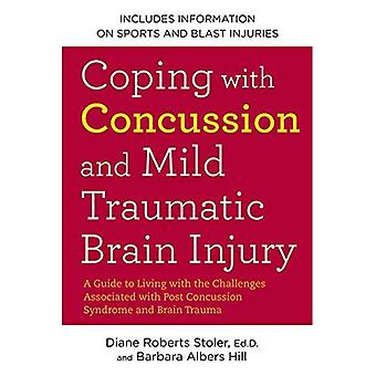 Coping with Concussion and Mild Traumatic Brain Injury: A Guide to Living with the Challenges Associated with...