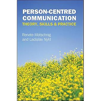 Personcentred Communication Theory Skills and Practice by Renate Motschnig