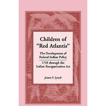 Kinder der rote Atlantis die Entwicklung der indischen Bundespolitik 1735 durch den indischen Reorganisation ACT. von Lynch & James P.