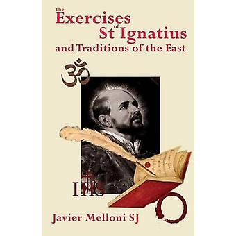 The Exercises of St Ignatius of Loyola and the Traditions of the East by Melloni & Javier & SJ