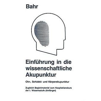 Einfhrung en die wissenschaftliche Ohr Schdel Akupunktur und Krperakupunktur zugleich Begleitmaterial zum Hospitationskurs der 1. Wissensstufe Anfnger de Bahr y Frank R.