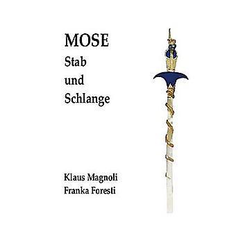 Mose  Stab und SchlangeEine objektbasierte Untersuchung zu seiner Person und zum Exodus by Magnoli & Klaus