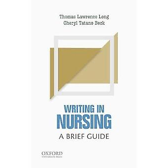 Writing in Nursing - A Brief Guide by Thomas Lawrence Long - 978019020