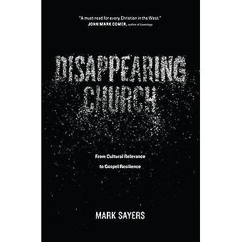 Disappearing Church - From Cultural Relevance to Gospel Resilience by