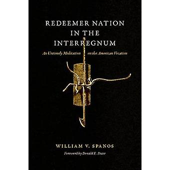 Redeemer Nation in the Interregnum - An Untimely Meditation on the Ame