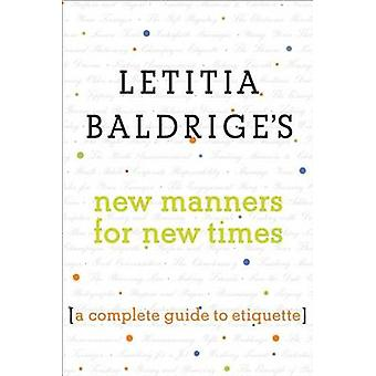 Letitia Baldrige's New Manners for New Times - A Complete Guide to Eti
