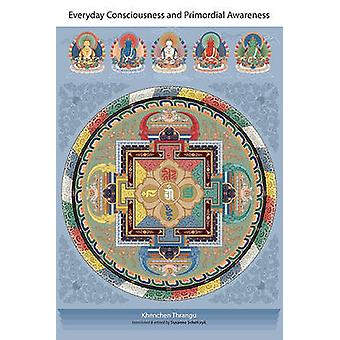 Everyday Consciousness and Primordial Awareness (New edition) by Khen