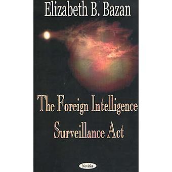 The Foreign Intelligence Surveillance Act by Elizabeth B. Bazan - 978