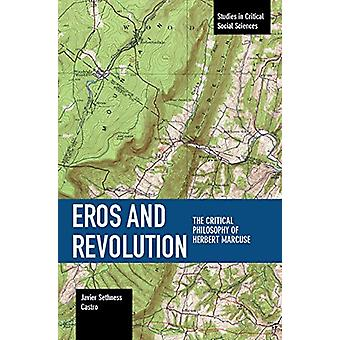 Eros and Revolution - The Critical Philosophy of Herbert Marcuse by Ja