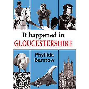 It Happened in Gloucestershire by Phyllida Barstow - 9781906122300 Bo