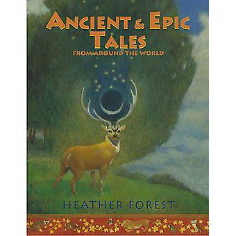 Ancient and Epic Tales - From Around the World by Heather Forest - 978