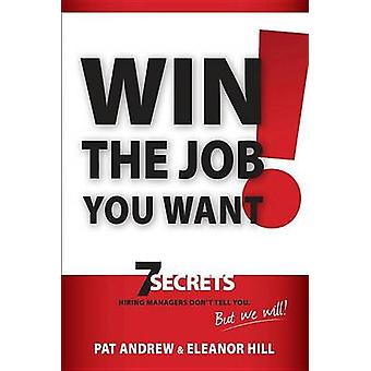 Win the Job You Want! - 7 Secrets Hiring Managers Don't Tell You - But