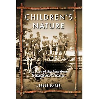 Children's Nature - The Rise of the American Summer Camp by Leslie Par