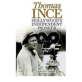 Thomas Ince - Hollywood's Independent Pioneer by Taves - Brian - 97808