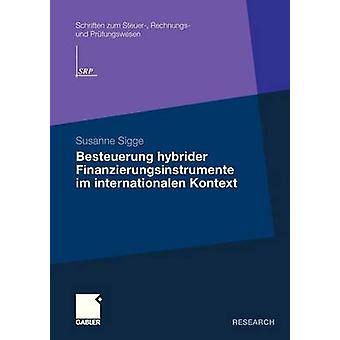 Besteuerung hybrider Finanzierungsinstrumente im internationalen Kontext by Sigge & Susanne