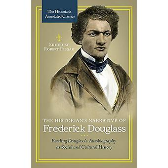 The Historian's Narrative of Frederick Douglass - Reading Douglass's A