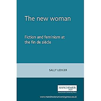 The New Woman: Fiction and Feminism at the Fin de Siecle [Illustrated]