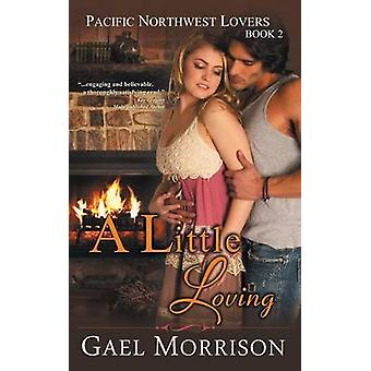 A Little Loving Pacific Northwest Lovers Series Book 2 by Morrison & Gael