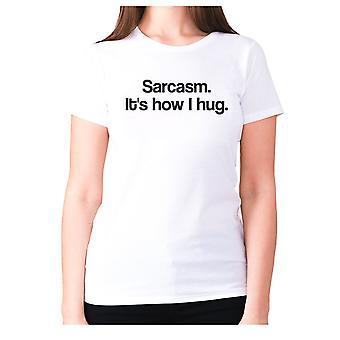 Womens funny t-shirt slogan tee sarcasm ladies sarcastic - Sarcasm. It's how I hug