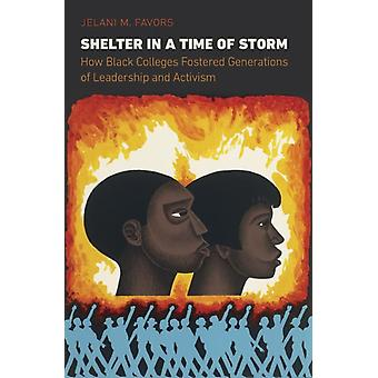 Shelter in a Time of Storm How Black Colleges Fostered Generations of Leadership and Activism por Jelani M Favors