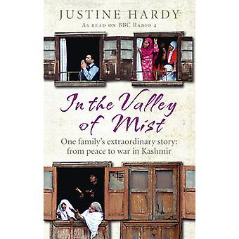 In the Valley of Mist  Kashmirs long war one familys extraordinary story by Justine Hardy