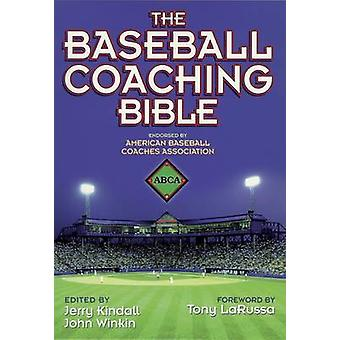 The Baseball Coaching Bible by Kindall & JerryWinkin & John W.