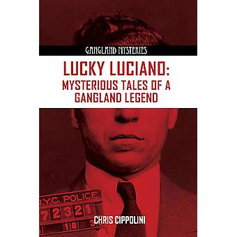 Lucky Luciano - Mysterious Tales of a Gangland Legend by Christian Cip
