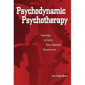 Psykodynaaminen psykoterapia Oppiminen kuuntelemaan useista näkökulmista Jon Frederickson