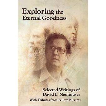 Exploring the Eternal Goodness Selected Writings of David L. Neuhouser by Neuhouser & David L.