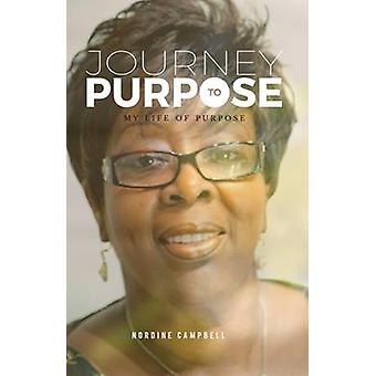 JOURNEY TO PURPOSE My life of purpose by Campbell & Nordine