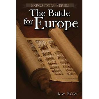 The Battle for Europe A Literary Commentary  On the Book of Acts by Bow & Kenneth W