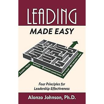 Leading Made Easy Four Principles for Leadership Effectiveness by Johnson & Alonzo