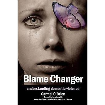 Blame Changer understanding domestic violence by OBrien & Carmel Therese