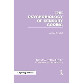 The Psychobiology of Sensory Coding by Uttal & William R.