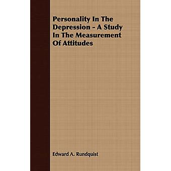 Personality In The Depression  A Study In The Measurement Of Attitudes by Rundquist & Edward A.