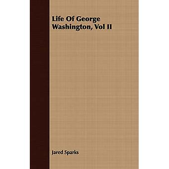 Life Of George Washington Vol II by Sparks & Jared