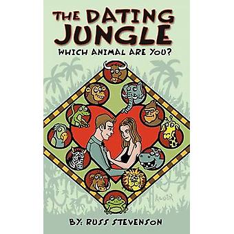 The Dating Jungle Which Animal Are You by Stevenson & Russ & Jr.