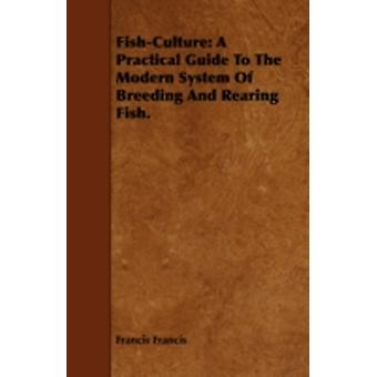 FishCulture A Practical Guide to the Modern System of Breeding and Rearing Fish by Francis & Francis