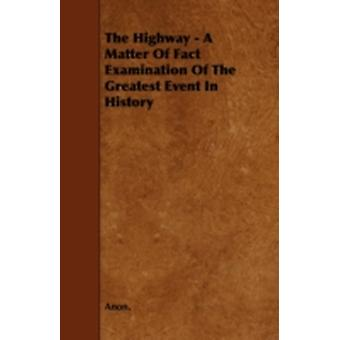 The Highway  A Matter of Fact Examination of the Greatest Event in History by Anon