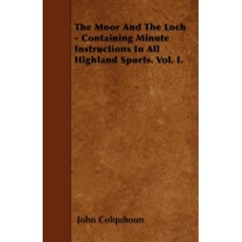 The Moor And The Loch  Containing Minute Instructions In All Highland Sports. Vol. I. by Colquhoun & John