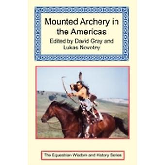 Mounted Archery in the Americas by Gray & David