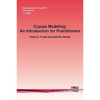 Copula Modeling An Introduction for Practitioners by Trivedi & Pravin K.
