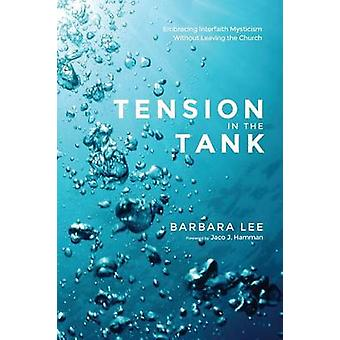 Tension in the Tank Embracing Interfaith Mysticism Without Leaving the Church by Lee & Barbara