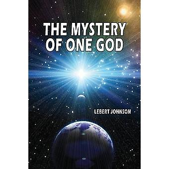 The Mystery of One God by Johnson & Lebert