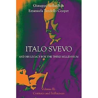 Italo Svevo and His Legacy for the Third Millennium  Volume II Contexts and Influences by Stellardi & Giuseppe