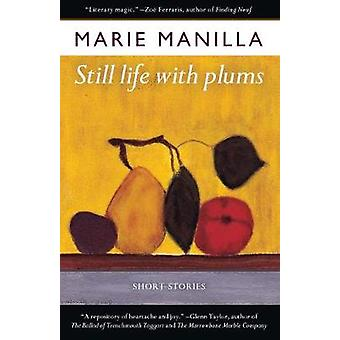 Still Life with Plums Short Stories by Manilla & Marie