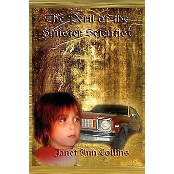 The Peril of the Sinister Scientist by Collins & Janet Ann